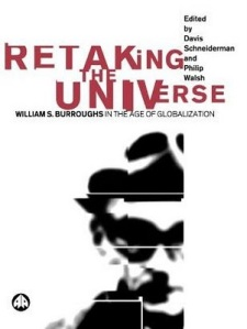 Retaking The Universe William S. Burroughs in the Age of Globalization